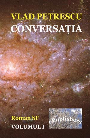 Conversatia. Roman SF. Volumul I