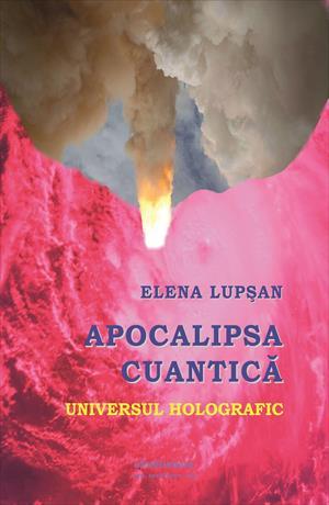 Apocalipsa cuantică. Universul holografic. Eseu