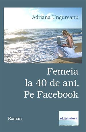 Femeia la 40 de ani. Pe Facebook. Roman