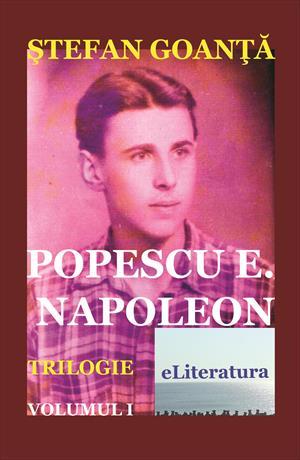 Popescu E. Napoleon. Roman. Volumul 1
