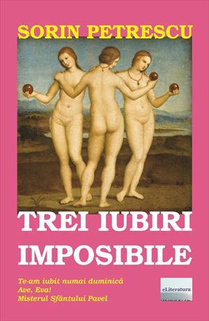 Trei iubiri imposibile: Te-am iubit numai duminică; Ave, Eva!; Misterul Sfântului Pavel