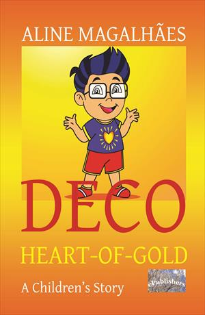 Deco Heart-of-Gold. A Children's Book