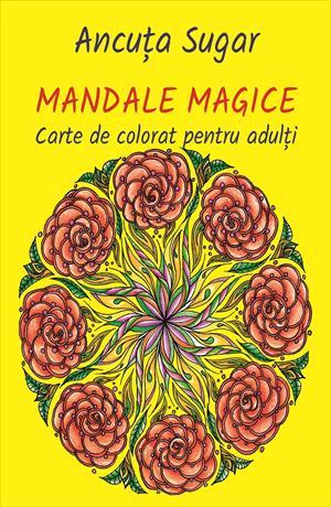Mandale magice. Carte de colorat pentru adulți