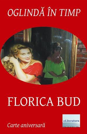Oglindă în timp: Florica Bud. Volum aniversar