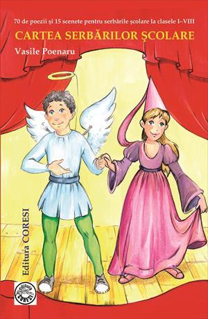 Cartea Serbărilor Școlare : 70 de poezii și 15 scenete pentru serbările școlare la clasele I–VIII