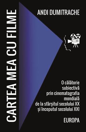 Cartea mea cu filme. O călătorie subiectivă prin cinematografia mondială de la sfârșitul secolului XX  și începutul secolului XXI.  Europa