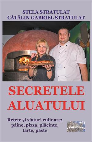 Secretele aluatului. Rețete și sfaturi culinare: pâine, pizza, plăcinte, tarte, paste