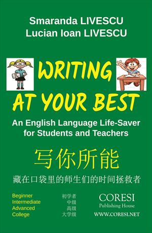 Writing at Your Best. English-Chinese Edition: An English Language Life-Saver for Students and Teachers: Beginner. Intermediate. Advanced. College 为学生和教师提供英语生活保障:初学者。 中间。 高级。 学院