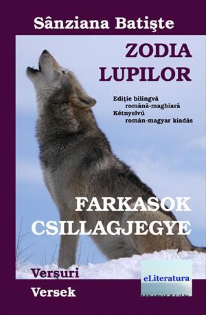 Zodia Lupilor : Farkasok csillagjegye. Editie bilingva romana-maghiara: Versuri : Versek