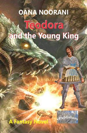 Teodora and the Young King. A Fantasy Novel
