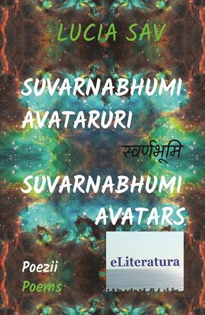 Suvarnabhumi – Avataruri / Suvarnabhumi – Avatars. Poezii / Poems