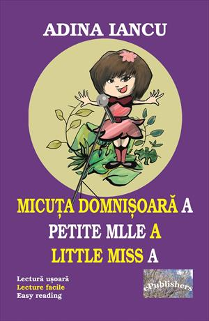 Micuța domnișoară A – Lectură ușoară. Petite Mlle A – Lecture facile. Little Miss A – Easy Reading
