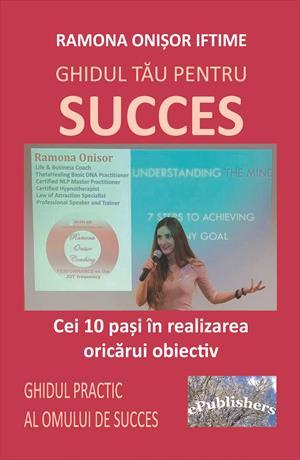 Ghidul tău pentru succes. Cei 10 pași în realizarea oricărui obiectiv. Ghidul practic al omului de succes
