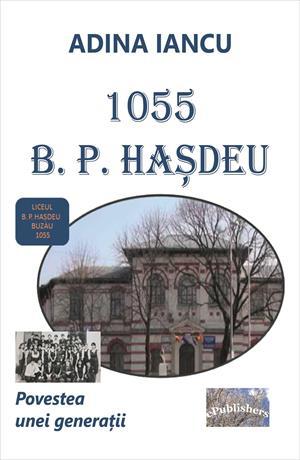 1055 B. P. Hașdeu. Povestea unei generații