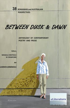 38 Romanian and Australian Perspectives Between Dusk and Dawn. Poetry and Prose Anthology