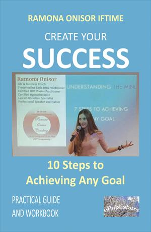 Create Your Success: 10 Steps to Achieving Any Goal : Practical Guide and Workbook