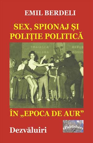 Poliție politică, spionaj și sex în Epoca de Aur. Dzvăluiri