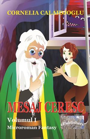 Mesaj ceresc, volumul I. Microroman fantasy