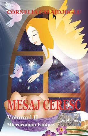 Mesaj ceresc, volumul II. Microroman fantasy