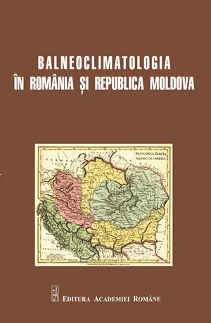 BALNEOCLIMATOLOGIA ÎN ROMÂNIA ȘI REPUBLICA MOLDOVA ISTORIC ȘI PERSPECTIVE EUROPENE