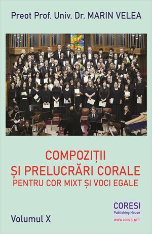 Compoziții și prelucrări corale pentru cor mixt și voci egale. Volumul X