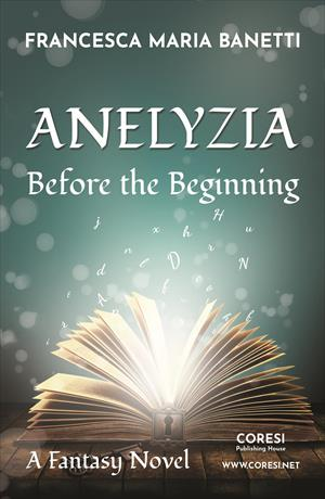 Anelyzia—Before the Beginning. A Fantasy Novel
