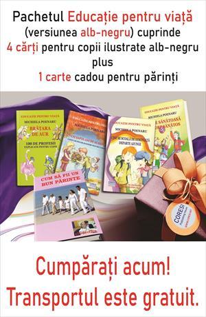 """Pachetul """"Educație pentru viață"""" (cărți tipărite; alb-negru): 4 cărți fundamentale pentru copii  (cu ilustrații alb-negru) + 1 carte cadou pentru părinți"""