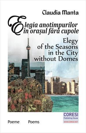 Elegia anotimpurilor în orașul fără cupole. Poeme. Elegy of the Seasons in the City without Domes. Poems
