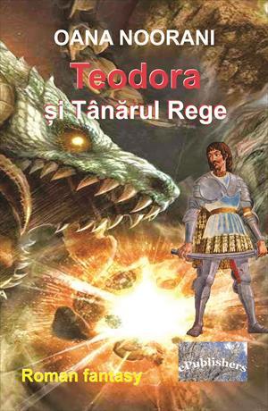 Teodora și Tânărul Rege. Roman fantasy