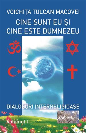 Cine sunt eu și cine este Dumnezeu. Dialoguri interreligioase. Volumul I