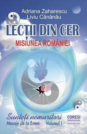 Lecții din cer. Sunteți nemuritori! Mesaje de la Emen. Volumul I: Misiunea României