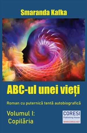ABC-ul unei vieți. Roman cu puternică tentă autobiografică. Volumul I: Copilăria
